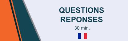 Q&A - Questions et réponses 30 minutes